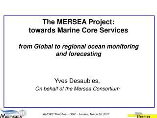 Yves Desaubies, On behalf of the Mersea Consortium