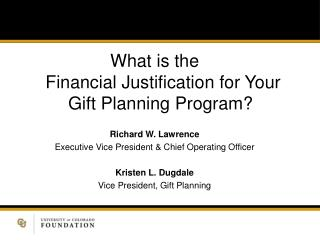 What is the  Financial Justification for Your Gift Planning Program? Richard W. Lawrence