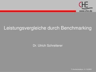 Leistungsvergleiche durch Benchmarking Dr. Ulrich Schreiterer