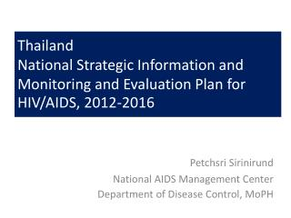 Petchsri Sirinirund National AIDS Management Center Department of Disease Control,  MoPH