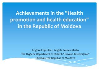 "Achievements in the ""Health promotion and health education"" in the Republic of Moldova"