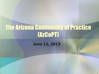 The Arizona Community of Practice (AzCoPT)