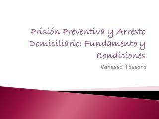 Prisión Preventiva y Arresto Domiciliario: Fundamento y Condiciones