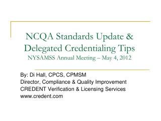 NCQA Standards Update & Delegated Credentialing Tips NYSAMSS Annual Meeting – May 4, 2012