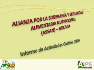 ALIANZA POR LA SOBERANÍA Y SEGURIDAD  ALIMENTARIA NUTRICIONAL  (ASSAN) – BOLIVIA