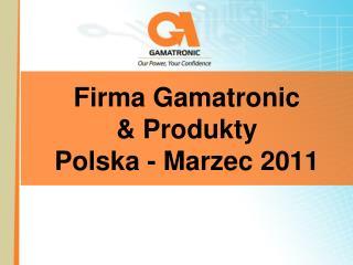 Firma  Gamatronic  & Produ kty Polska - Marzec  2011