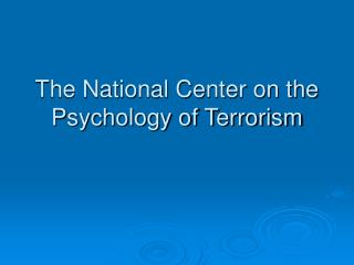 The National Center on the  Psychology of Terrorism