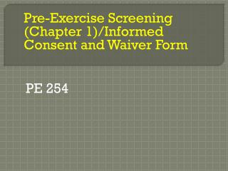 Pre-Exercise Screening (Chapter 1)/Informed Consent and Waiver Form