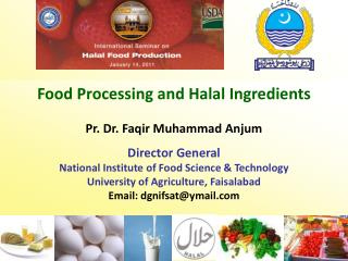 Food Processing and Halal Ingredients Pr. Dr. Faqir Muhammad Anjum  Director General National Institute of Food Science