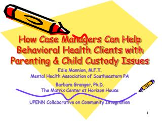 How Case Managers Can Help Behavioral Health Clients with  Parenting  Child Custody Issues