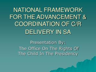 NATIONAL FRAMEWORK FOR THE ADVANCEMENT & COORDINATION OF C/R DELIVERY IN SA