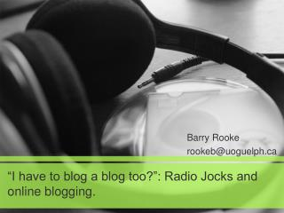 """I have to blog a blog too?"": Radio Jocks and online blogging."