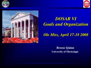 DOSAR VI Goals and Organization Ole Miss, April 17-18 2008