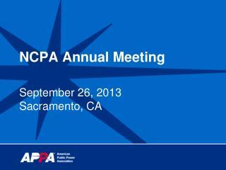 NCPA Annual Meeting September 26, 2013 Sacramento, CA
