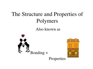 The Structure and Properties of Polymers
