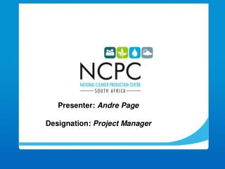 Presenter:  Andre Page Designation:  Project Manager