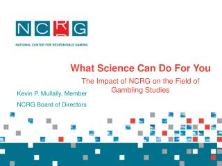 What Science Can Do For You The Impact of NCRG on the Field of Gambling Studies
