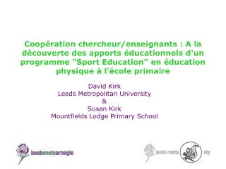 David Kirk  Leeds Metropolitan University &  Susan Kirk Mountfields Lodge Primary School