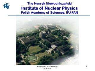 The Henryk Niewodniczański Institute of Nuclear Physics  Polish Academy of Sciences, IFJ PAN