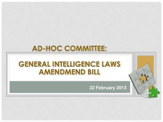 AD-HOC COMMITTEE:  GENERAL INTELLIGENCE LAWS AMENDMEND BILL