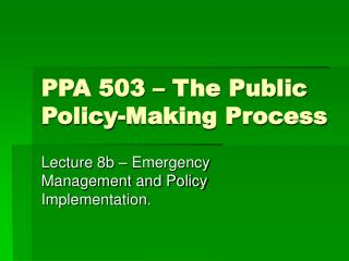 PPA 503 � The Public Policy-Making Process