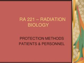 RA 221 – RADIATION BIOLOGY