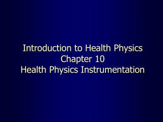 Introduction to Health Physics Chapter 10 Health Physics Instrumentation