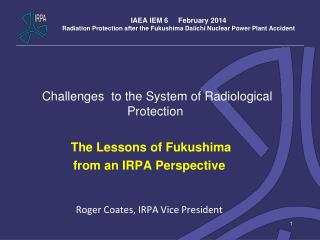 Challenges  to the System of Radiological Protection   The Lessons of Fukushima