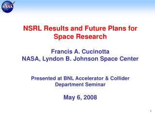 NSRL Results and Future Plans for Space Research Francis A. Cucinotta