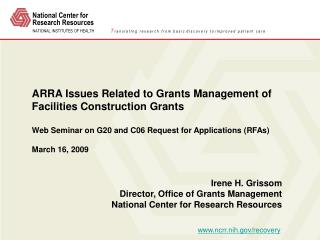 Irene H. Grissom Director, Office of Grants Management National Center for Research Resources