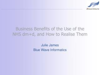 Business Benefits of the Use of the  NHS dm+d, and How to Realise Them
