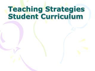 Teaching Strategies  Student Curriculum