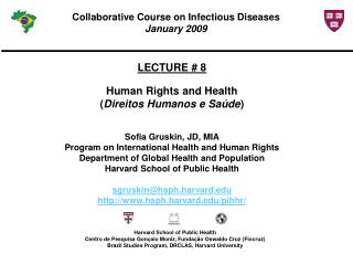 LECTURE # 8 Human Rights and Health ( Direitos Humanos  e  Saúde ) Sofia  Gruskin , JD, MIA