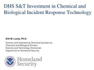 DHS S&T Investment in Chemical and Biological Incident Response Technology