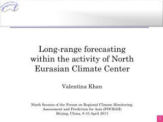 Long-range forecasting within the activity of North Eurasian Climate Center Valentina Khan