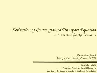 Derivation of Coarse-grained Transport Equation -  Instruction for Application  -