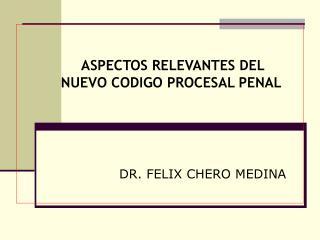 ASPECTOS RELEVANTES DEL NUEVO CODIGO PROCESAL PENAL