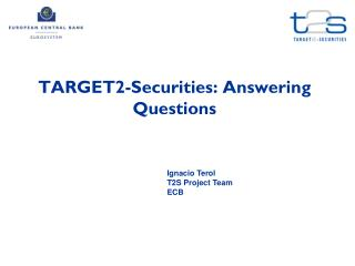TARGET2-Securities: Answering Questions