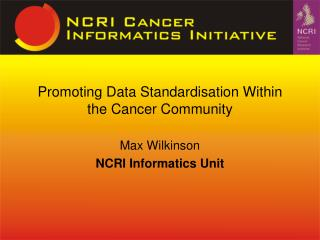 Promoting Data Standardisation Within the Cancer Community