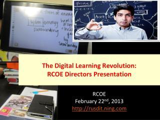 The Digital Learning Revolution: RCOE Directors Presentation