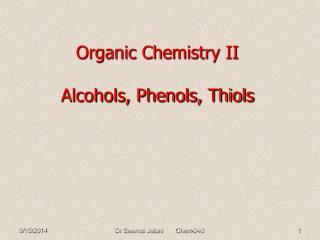 Organic Chemistry II Alcohols, Phenols, Thiols