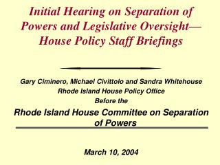 Initial Hearing on Separation of Powers and Legislative Oversight—House Policy Staff Briefings