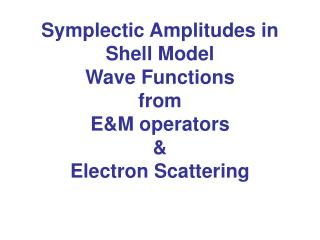 Symplectic Amplitudes in Shell Model  Wave Functions  from E&M operators  & Electron Scattering