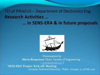 Presentation by Maria Rangoussi ,  Dean, Faculty of Engineering  ( mariar@teipir.gr  )