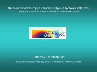 "Sotirios V. Harissopulos Institute of Nuclear Physics, NCSR ""Demokritos"", Athens, Greece"