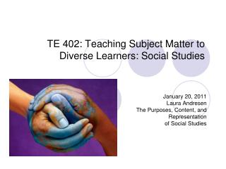 TE 402: Teaching Subject Matter to Diverse Learners: Social Studies