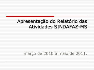 Apresenta��o do Relat�rio das Atividades SINDAFAZ-MS mar�o de 2010 a maio de 2011.