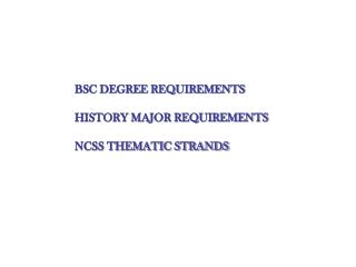 BSC DEGREE REQUIREMENTS HISTORY MAJOR REQUIREMENTS NCSS THEMATIC STRANDS