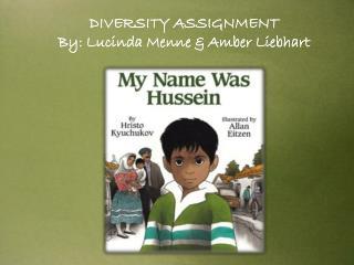 DIVERSITY ASSIGNMENT By: Lucinda Menne & Amber Liebhart