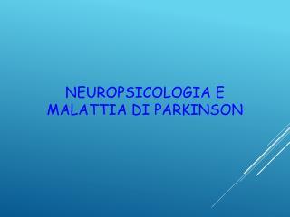 NEUROPSICOLOGIA E MALATTIA DI PARKINSON